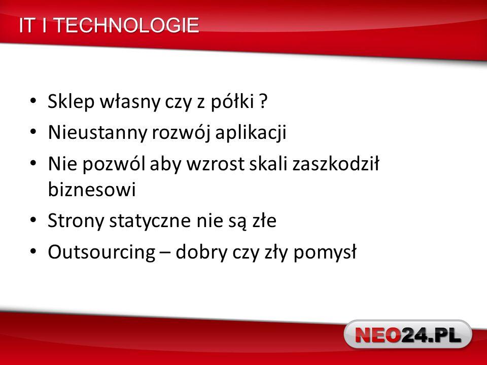 IT I TECHNOLOGIE Sklep własny czy z półki .