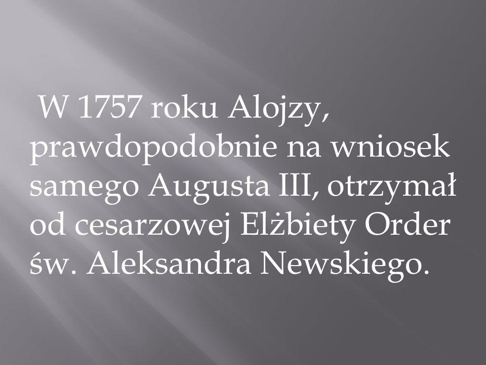 W 1757 roku Alojzy, prawdopodobnie na wniosek samego Augusta III, otrzymał od cesarzowej Elżbiety Order św. Aleksandra Newskiego.