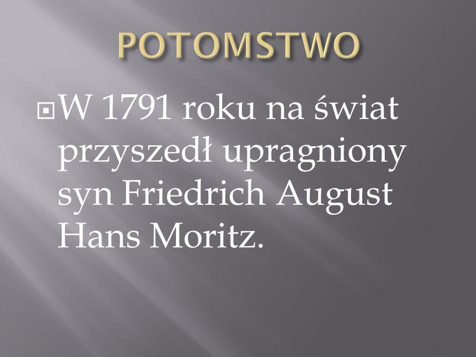 W 1791 roku na świat przyszedł upragniony syn Friedrich August Hans Moritz.
