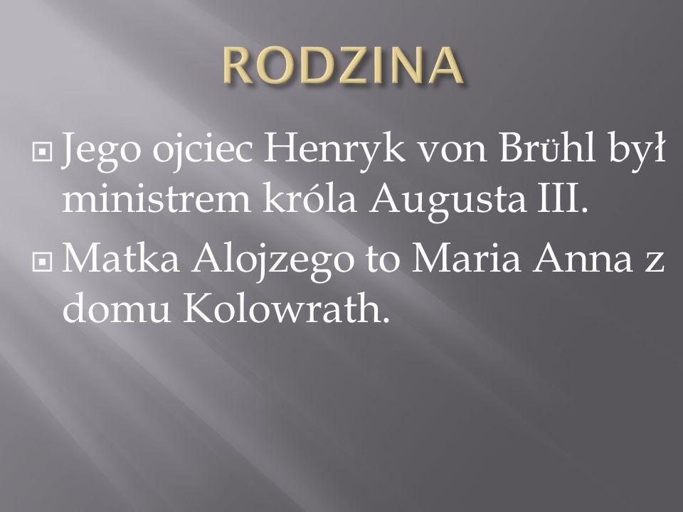 Jego ojciec Henryk von Br Ü hl był ministrem króla Augusta III. Matka Alojzego to Maria Anna z domu Kolowrath.