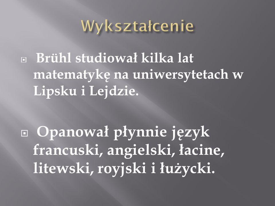 Brühl studiował kilka lat matematykę na uniwersytetach w Lipsku i Lejdzie. Opanował płynnie język francuski, angielski, łacine, litewski, royjski i łu