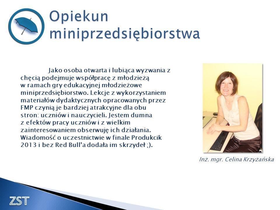 Inż. mgr. Celina Krzyżańska Jako osoba otwarta i lubiąca wyzwania z chęcią podejmuje współpracę z młodzieżą w ramach gry edukacyjnej młodzieżowe minip