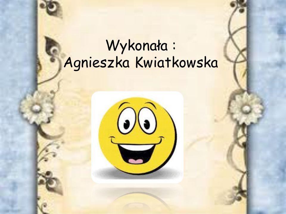 Wykonała : Agnieszka Kwiatkowska