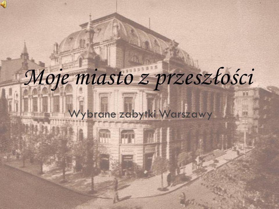 Moje miasto z przeszłości Wybrane zabytki Warszawy