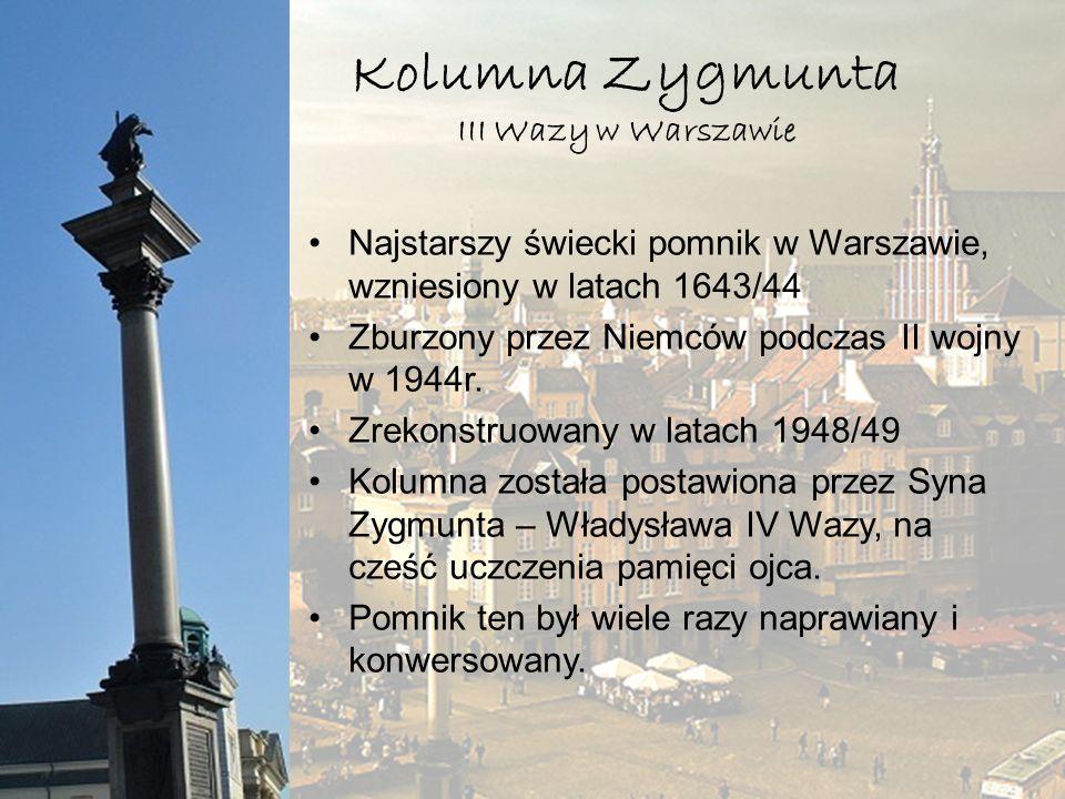 Kolumna Zygmunta III Wazy w Warszawie Najstarszy świecki pomnik w Warszawie, wzniesiony w latach 1643/44 Zburzony przez Niemców podczas II wojny w 194