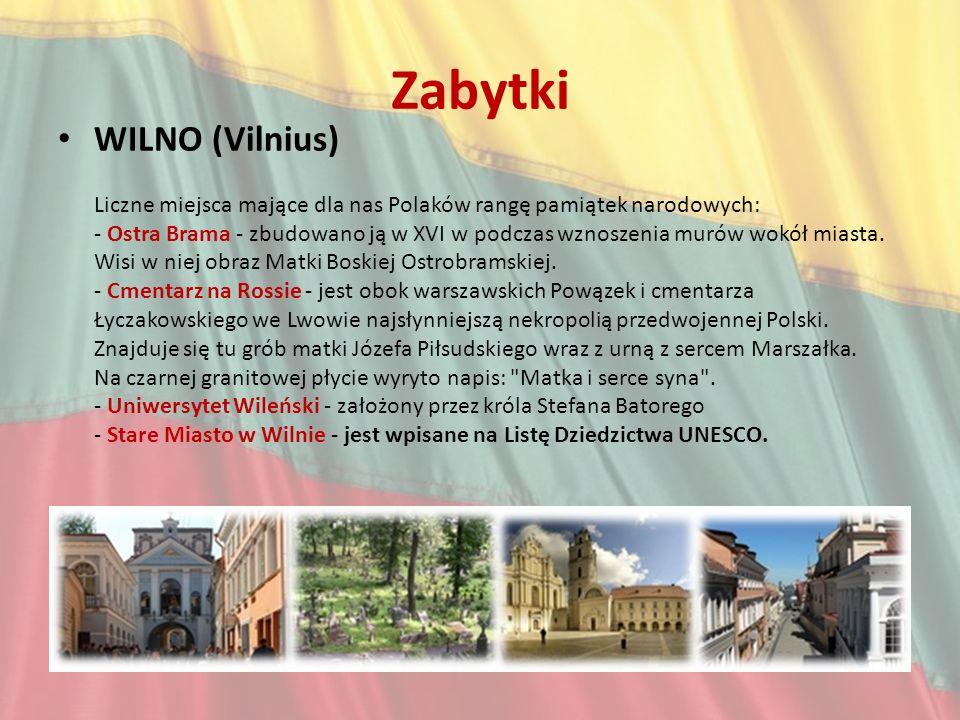 Zabytki WILNO (Vilnius) Liczne miejsca mające dla nas Polaków rangę pamiątek narodowych: - Ostra Brama - zbudowano ją w XVI w podczas wznoszenia murów