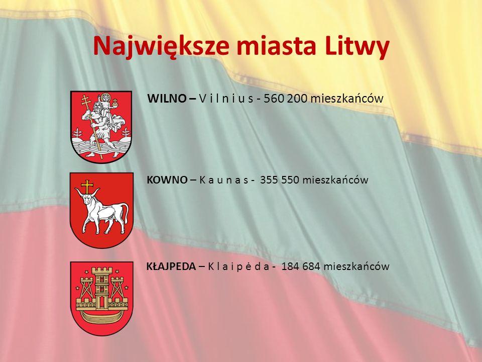 Największe miasta Litwy WILNO – V i l n i u s - 560 200 mieszkańców KOWNO – K a u n a s - 355 550 mieszkańców KŁAJPEDA – K l a i p ė d a - 184 684 mie
