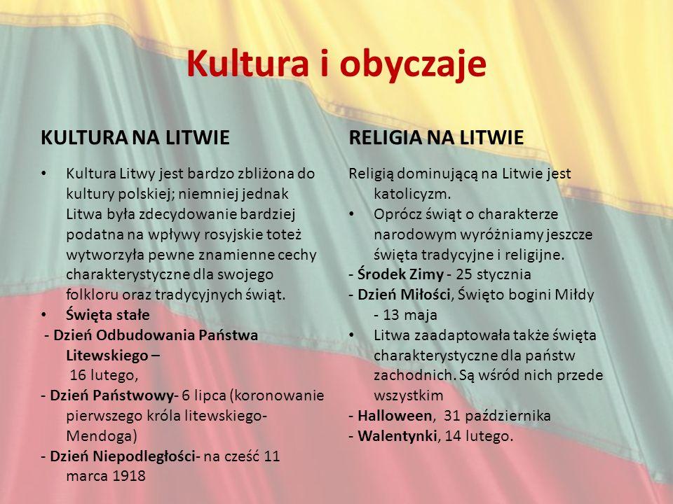 Kultura i obyczaje KULTURA NA LITWIE Kultura Litwy jest bardzo zbliżona do kultury polskiej; niemniej jednak Litwa była zdecydowanie bardziej podatna