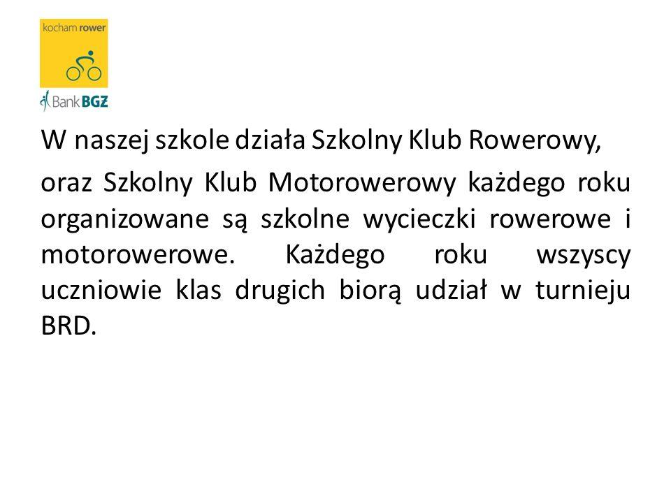 W naszej szkole działa Szkolny Klub Rowerowy, oraz Szkolny Klub Motorowerowy każdego roku organizowane są szkolne wycieczki rowerowe i motorowerowe.