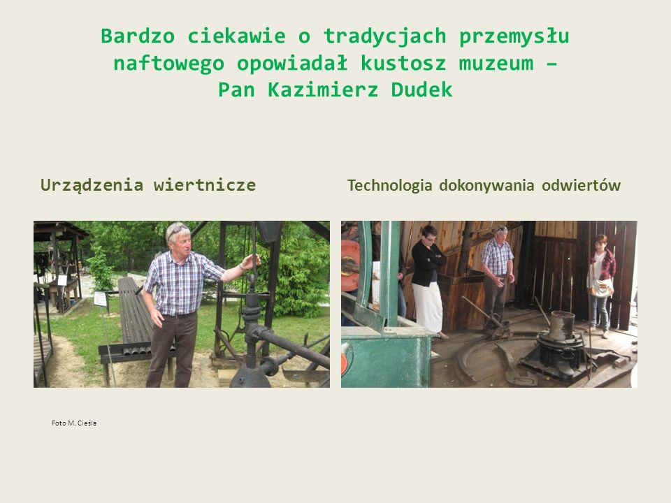 Bardzo ciekawie o tradycjach przemysłu naftowego opowiadał kustosz muzeum – Pan Kazimierz Dudek Urządzenia wiertnicze Technologia dokonywania odwiertó