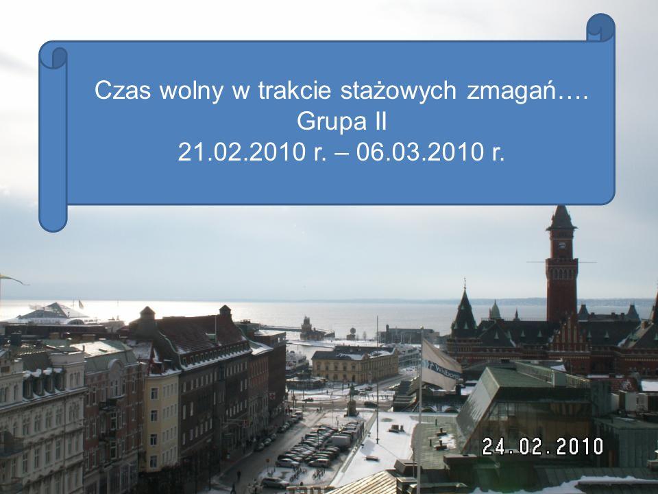 Czas wolny w trakcie stażowych zmagań…. Grupa II 21.02.2010 r. – 06.03.2010 r.