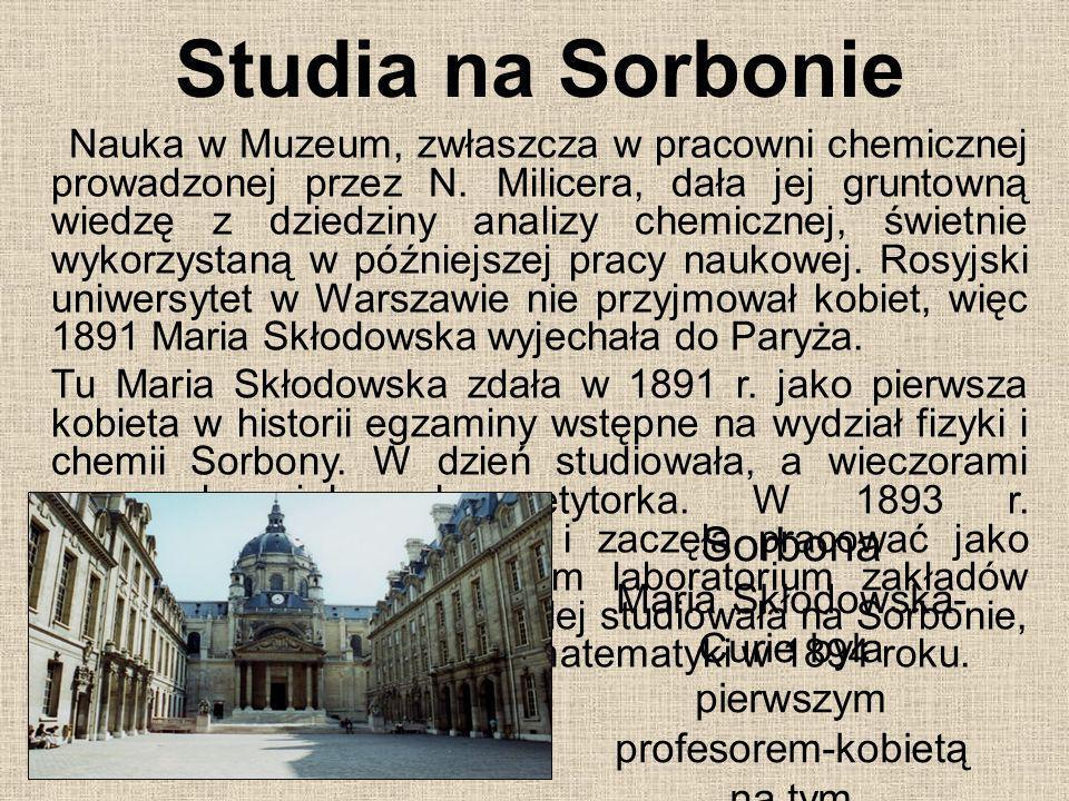 Studia na Sorbonie Nauka w Muzeum, zwłaszcza w pracowni chemicznej prowadzonej przez N. Milicera, dała jej gruntowną wiedzę z dziedziny analizy chemic