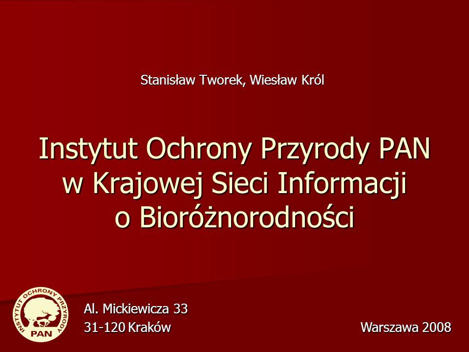 Instytut Ochrony Przyrody PAN w Krajowej Sieci Informacji o Bioróżnorodności Stanisław Tworek, Wiesław Król Al. Mickiewicza 33 31-120 Kraków Warszawa