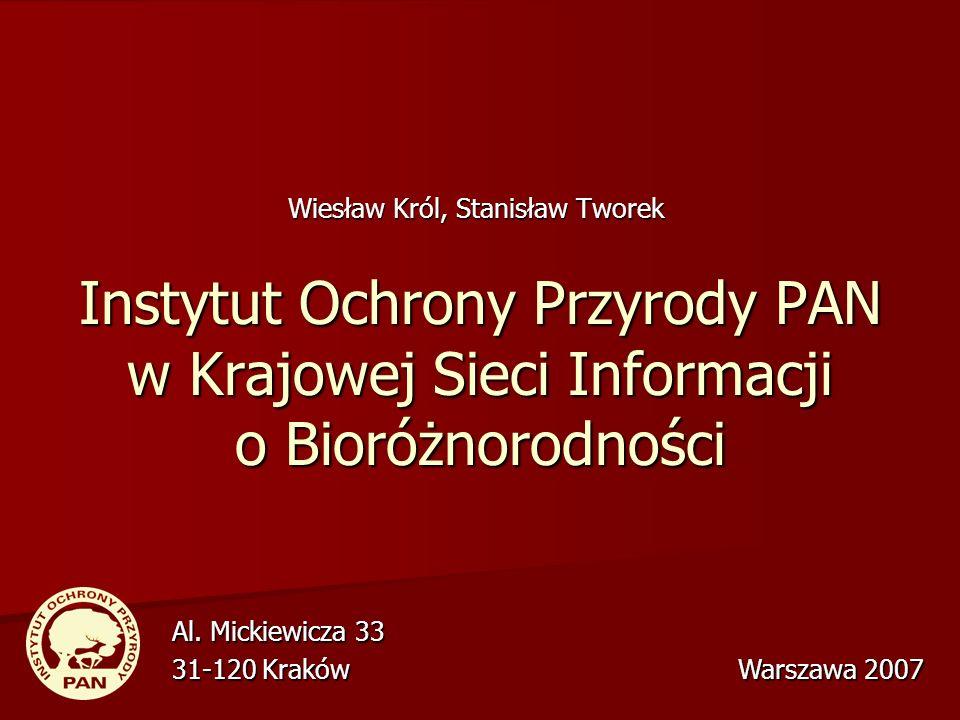 Instytut Ochrony Przyrody PAN w Krajowej Sieci Informacji o Bioróżnorodności Wiesław Król, Stanisław Tworek Al. Mickiewicza 33 31-120 Kraków Warszawa