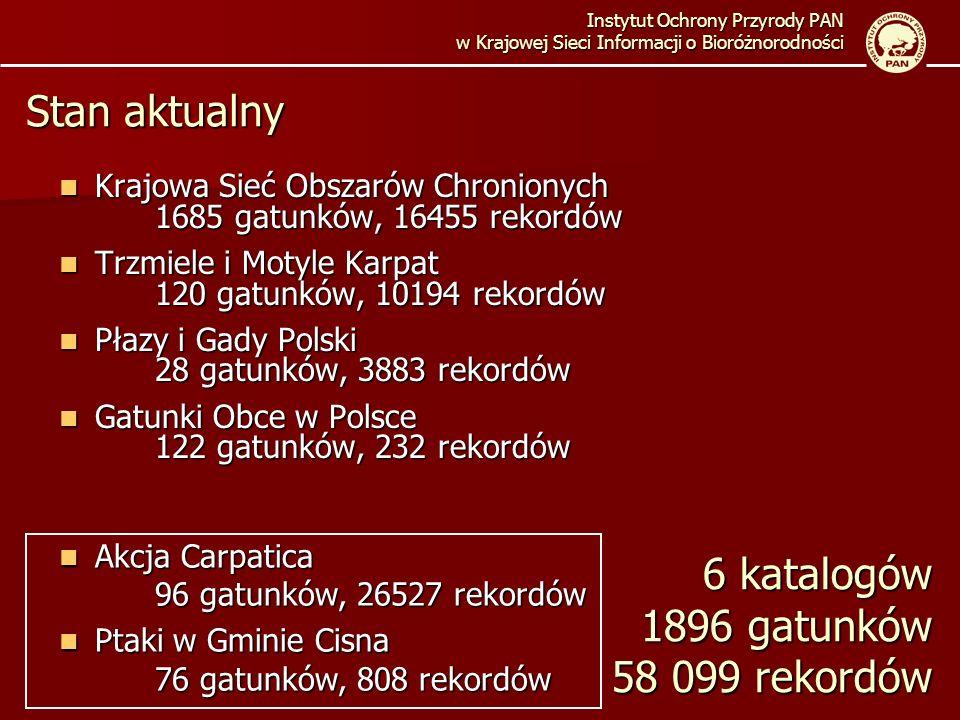 Krajowa Sieć Obszarów Chronionych 1685 gatunków, 16455 rekordów Krajowa Sieć Obszarów Chronionych 1685 gatunków, 16455 rekordów Trzmiele i Motyle Karpat 120 gatunków, 10194 rekordów Trzmiele i Motyle Karpat 120 gatunków, 10194 rekordów Płazy i Gady Polski 28 gatunków, 3883 rekordów Płazy i Gady Polski 28 gatunków, 3883 rekordów Gatunki Obce w Polsce 122 gatunków, 232 rekordów Gatunki Obce w Polsce 122 gatunków, 232 rekordów Instytut Ochrony Przyrody PAN w Krajowej Sieci Informacji o Bioróżnorodności Akcja Carpatica 96 gatunków, 26527 rekordów Akcja Carpatica 96 gatunków, 26527 rekordów Ptaki w Gminie Cisna 76 gatunków, 808 rekordów Ptaki w Gminie Cisna 76 gatunków, 808 rekordów Stan aktualny 6 katalogów 1896 gatunków 58 099 rekordów