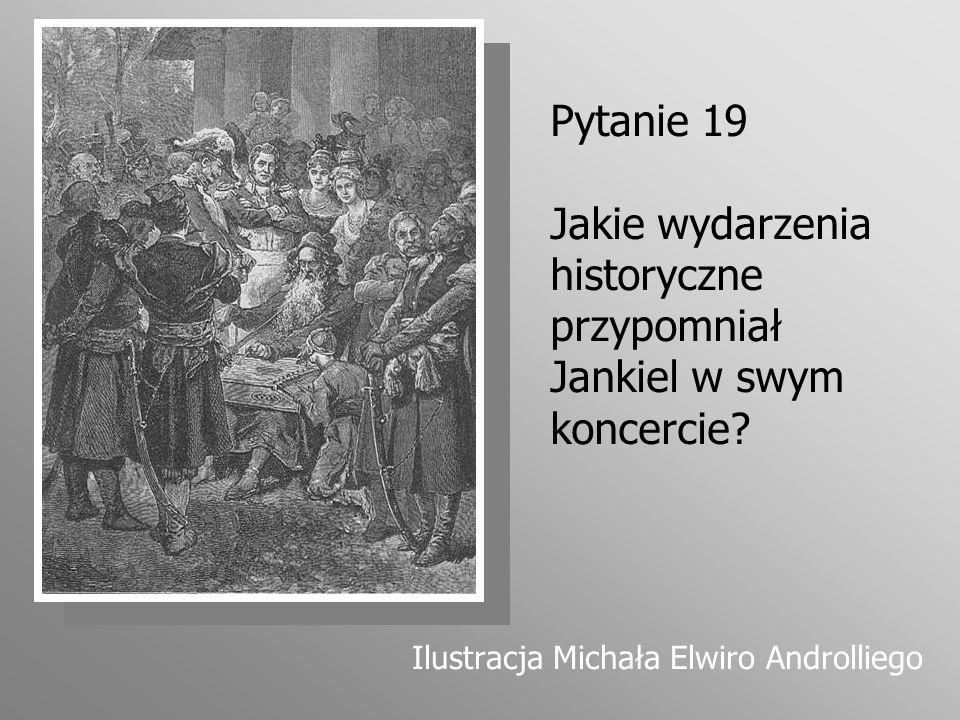 Pytanie 19 Jakie wydarzenia historyczne przypomniał Jankiel w swym koncercie? Ilustracja Michała Elwiro Androlliego