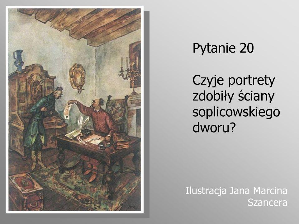 Pytanie 20 Czyje portrety zdobiły ściany soplicowskiego dworu? Ilustracja Jana Marcina Szancera