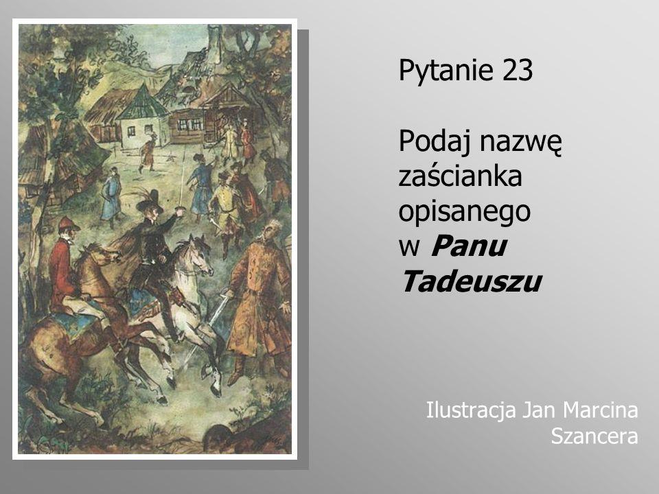 Pytanie 23 Podaj nazwę zaścianka opisanego w Panu Tadeuszu Ilustracja Jan Marcina Szancera