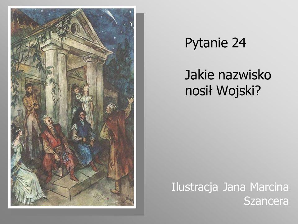 Pytanie 24 Jakie nazwisko nosił Wojski? Ilustracja Jana Marcina Szancera