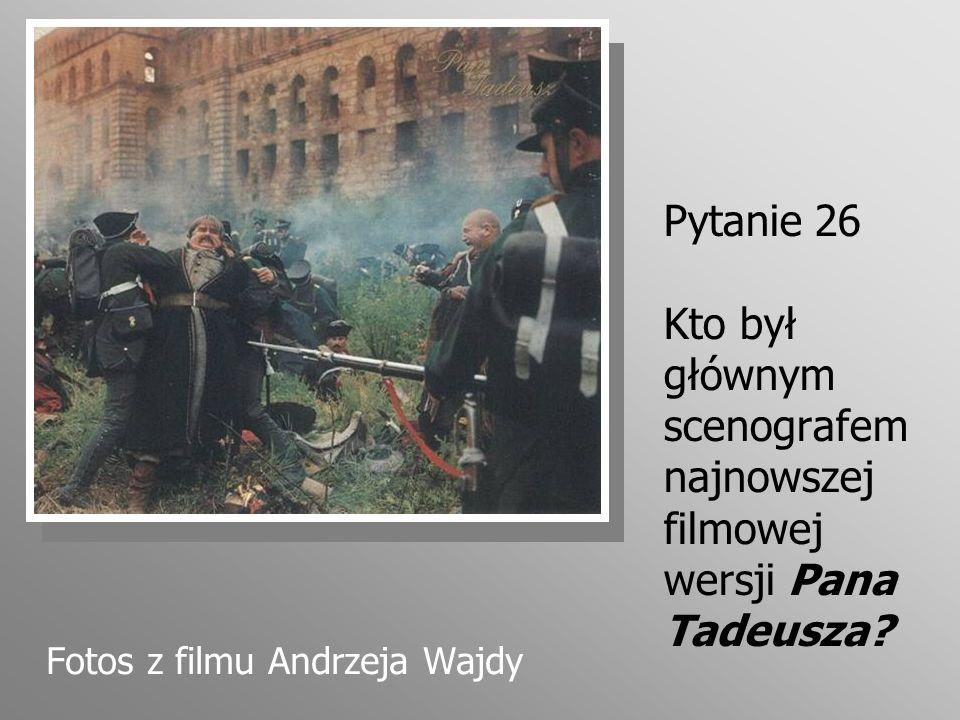 Pytanie 26 Kto był głównym scenografem najnowszej filmowej wersji Pana Tadeusza? Fotos z filmu Andrzeja Wajdy