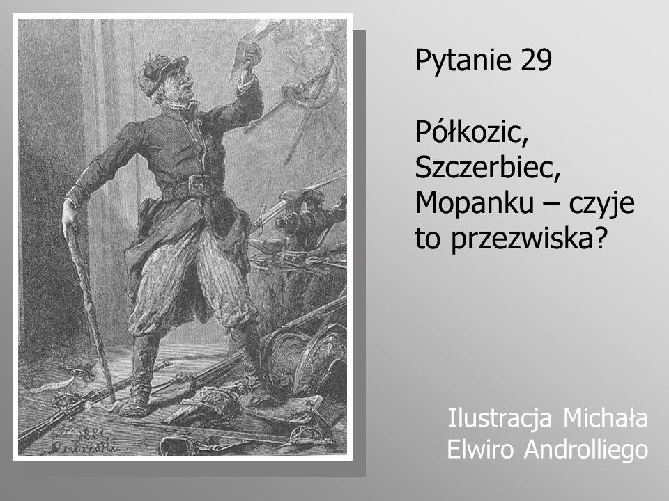 Pytanie 29 Półkozic, Szczerbiec, Mopanku – czyje to przezwiska? Ilustracja Michała Elwiro Androlliego