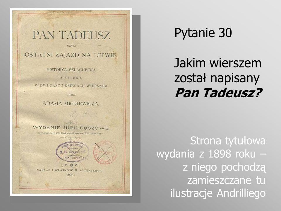 Pytanie 30 Jakim wierszem został napisany Pan Tadeusz? Strona tytułowa wydania z 1898 roku – z niego pochodzą zamieszczane tu ilustracje Andrilliego