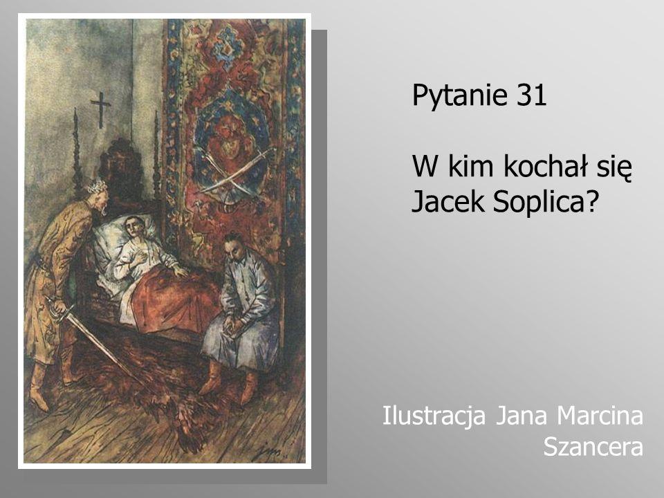 Pytanie 31 W kim kochał się Jacek Soplica? Ilustracja Jana Marcina Szancera