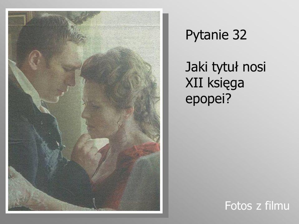 Pytanie 32 Jaki tytuł nosi XII księga epopei? Fotos z filmu
