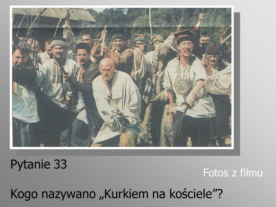 Pytanie 33 Kogo nazywano Kurkiem na kościele? Fotos z filmu