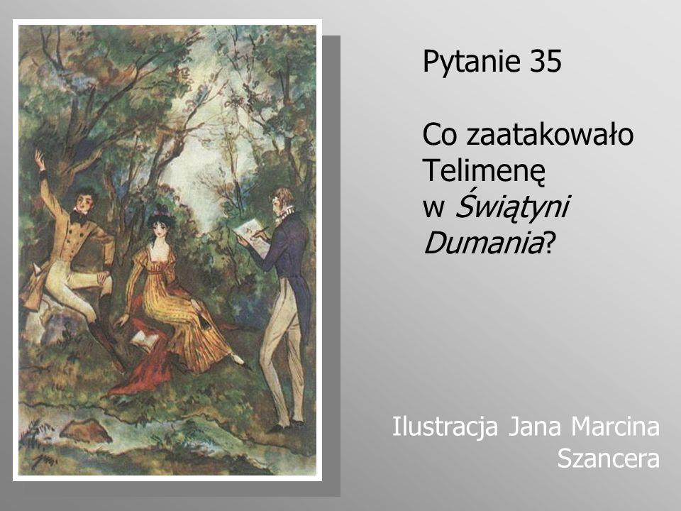 Pytanie 35 Co zaatakowało Telimenę w Świątyni Dumania? Ilustracja Jana Marcina Szancera