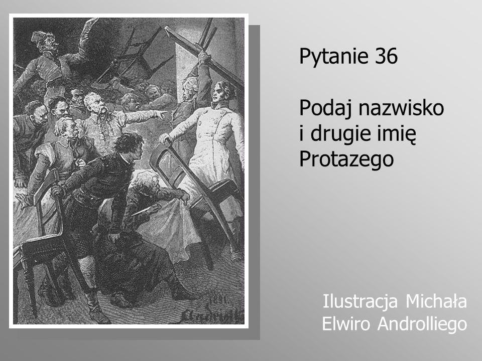 Pytanie 36 Podaj nazwisko i drugie imię Protazego Ilustracja Michała Elwiro Androlliego