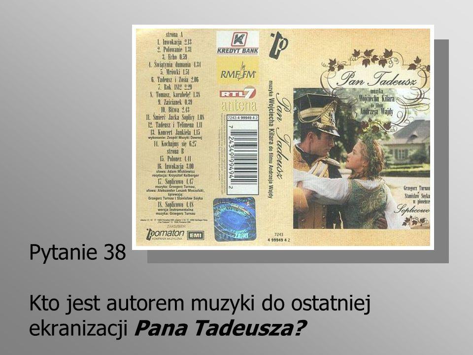 Pytanie 38 Kto jest autorem muzyki do ostatniej ekranizacji Pana Tadeusza?