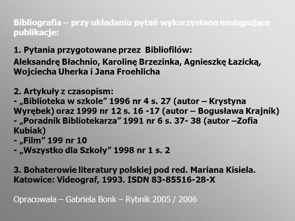 Bibliografia – przy układaniu pytań wykorzystano następujące publikacje: 1. Pytania przygotowane przez Bibliofilów: Aleksandrę Błachnio, Karolinę Brze