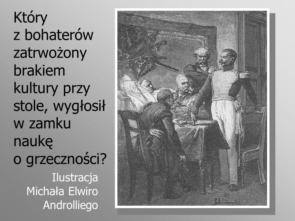 Który z bohaterów zatrwożony brakiem kultury przy stole, wygłosił w zamku naukę o grzeczności? Ilustracja Michała Elwiro Androlliego