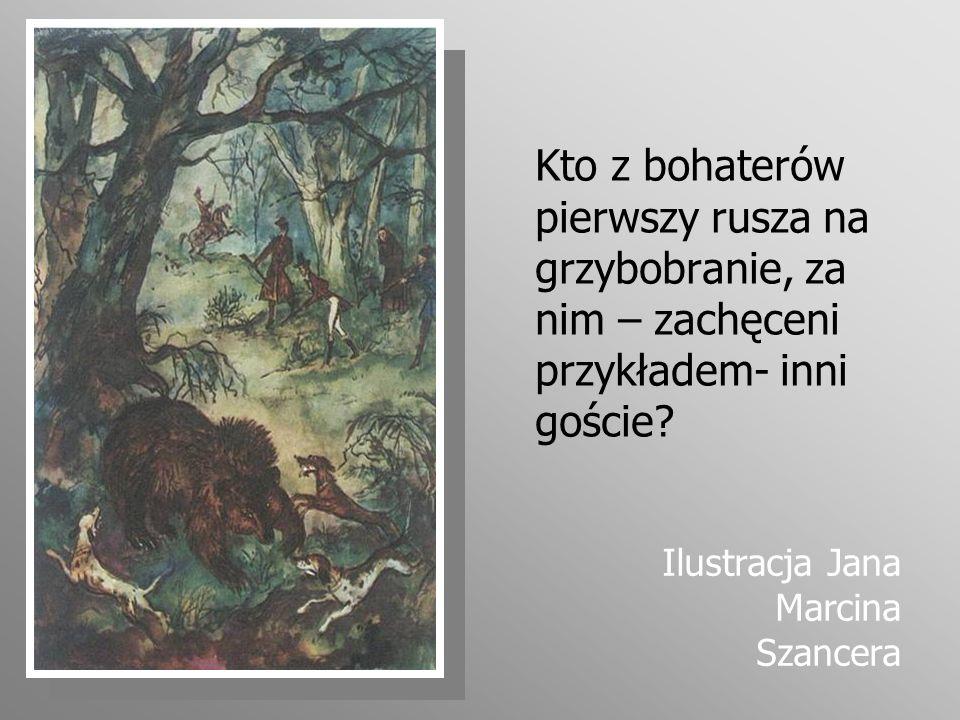 Kto z bohaterów pierwszy rusza na grzybobranie, za nim – zachęceni przykładem- inni goście? Ilustracja Jana Marcina Szancera