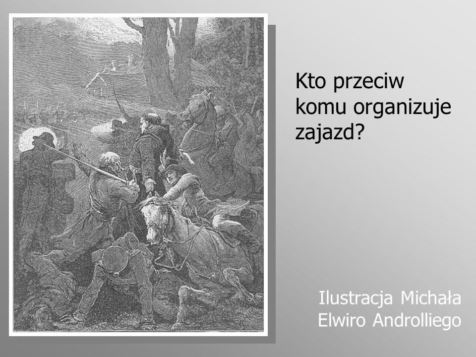 Kto przeciw komu organizuje zajazd? Ilustracja Michała Elwiro Androlliego