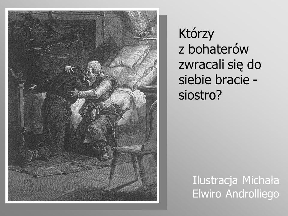 Którzy z bohaterów zwracali się do siebie bracie - siostro? Ilustracja Michała Elwiro Androlliego