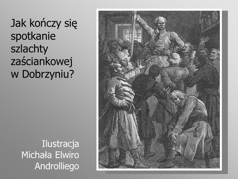 Jak kończy się spotkanie szlachty zaściankowej w Dobrzyniu? Ilustracja Michała Elwiro Androlliego