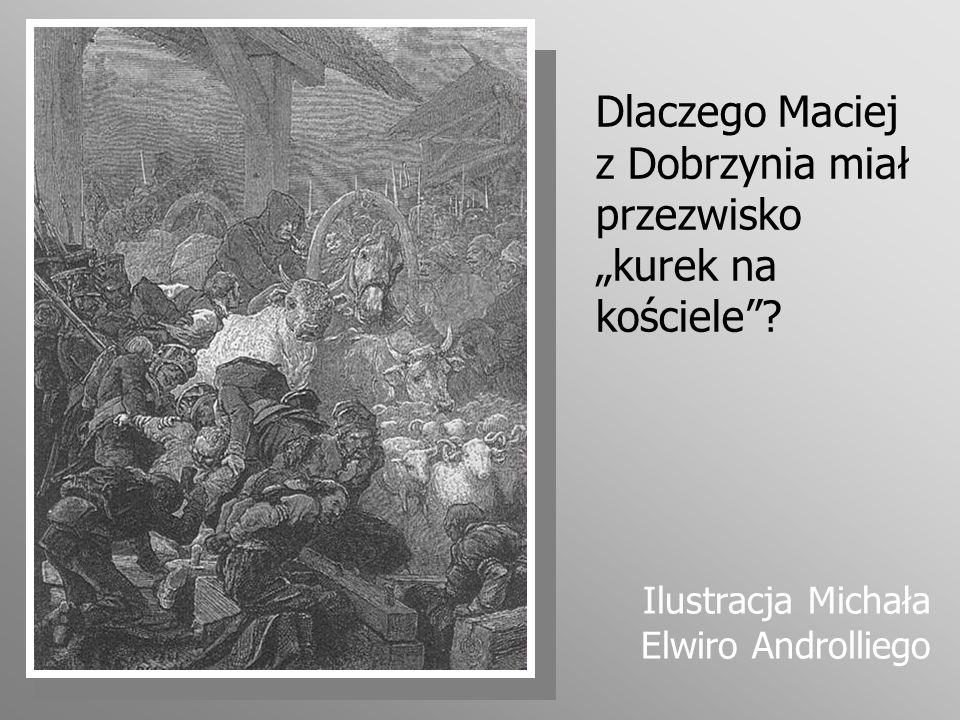 Dlaczego Maciej z Dobrzynia miał przezwisko kurek na kościele? Ilustracja Michała Elwiro Androlliego