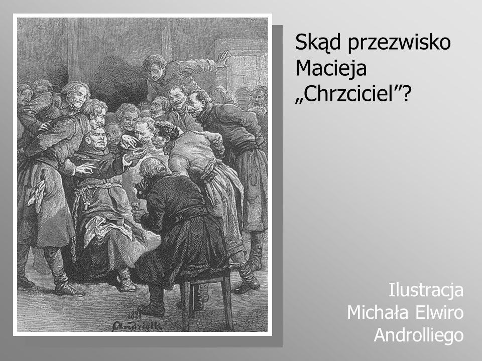 Skąd przezwisko Macieja Chrzciciel? Ilustracja Michała Elwiro Androlliego