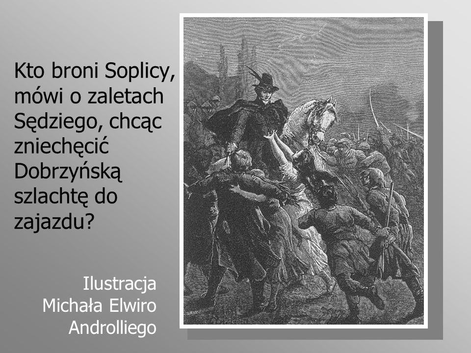 Kto broni Soplicy, mówi o zaletach Sędziego, chcąc zniechęcić Dobrzyńską szlachtę do zajazdu? Ilustracja Michała Elwiro Androlliego