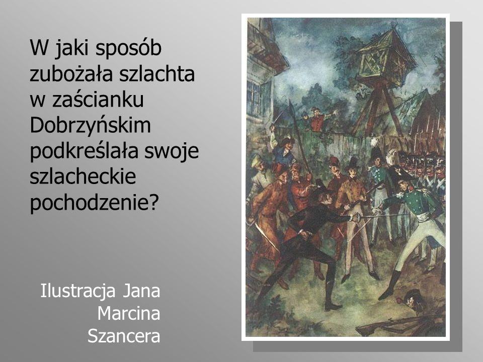 W jaki sposób zubożała szlachta w zaścianku Dobrzyńskim podkreślała swoje szlacheckie pochodzenie? Ilustracja Jana Marcina Szancera