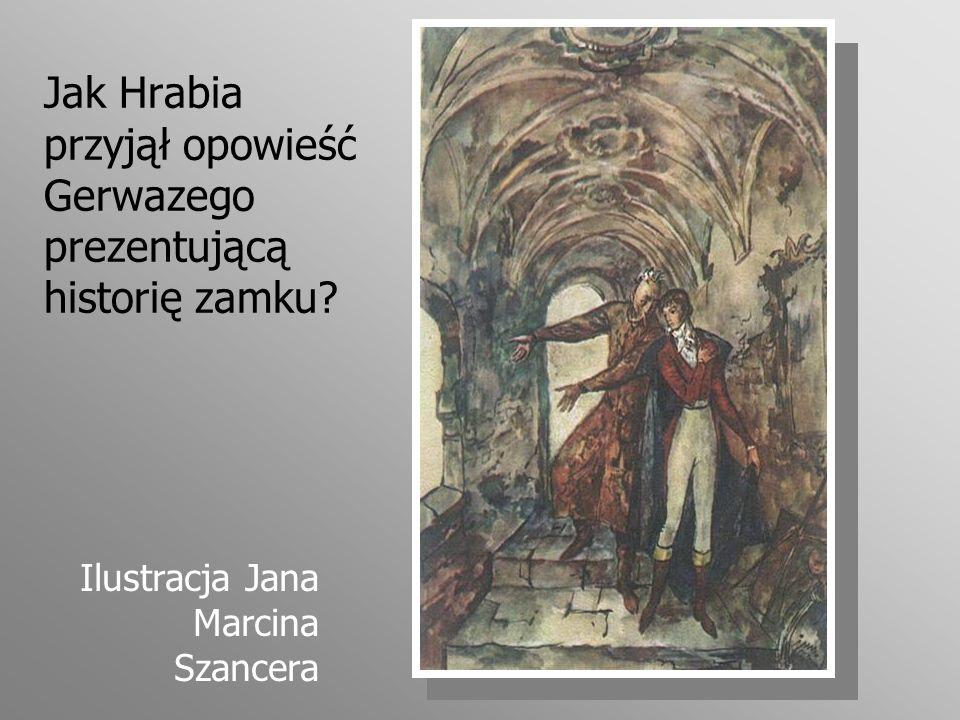 Jak Hrabia przyjął opowieść Gerwazego prezentującą historię zamku? Ilustracja Jana Marcina Szancera