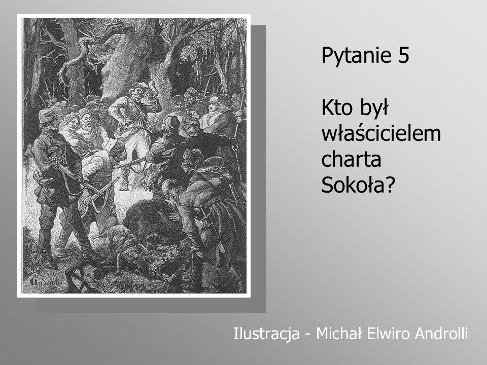 Pytanie 5 Kto był właścicielem charta Sokoła? Ilustracja - Michał Elwiro Androlli