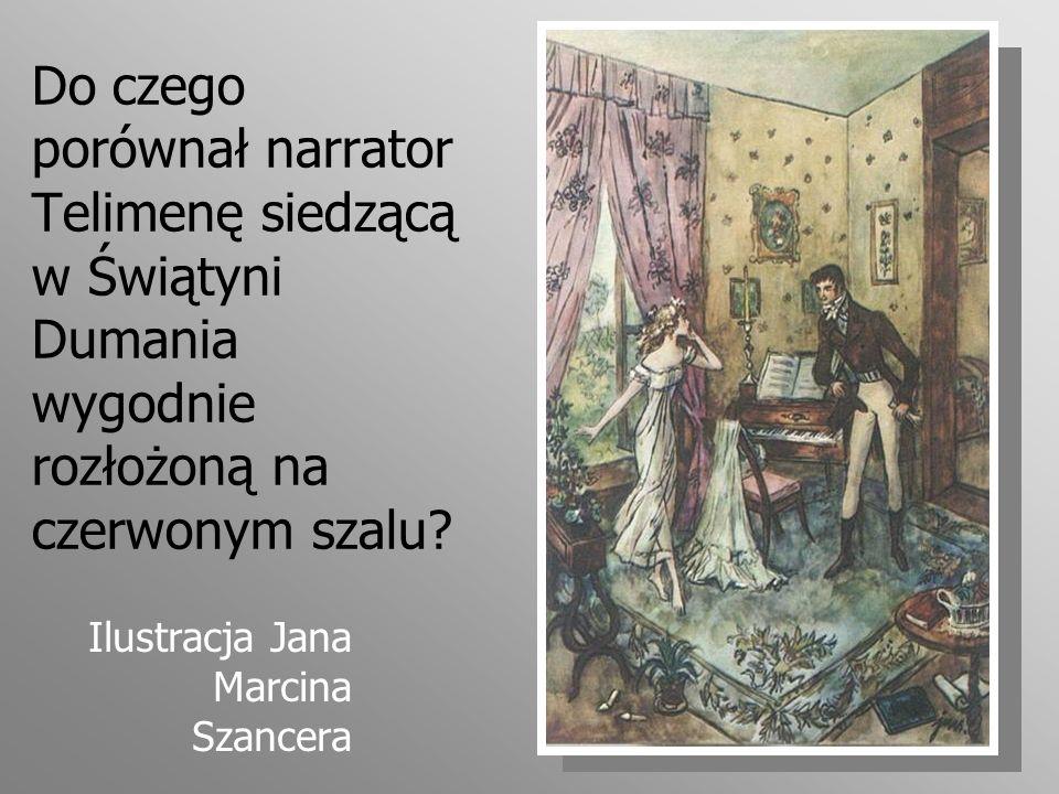 Do czego porównał narrator Telimenę siedzącą w Świątyni Dumania wygodnie rozłożoną na czerwonym szalu? Ilustracja Jana Marcina Szancera