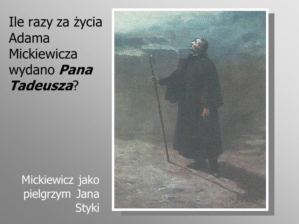 Ile razy za życia Adama Mickiewicza wydano Pana Tadeusza? Mickiewicz jako pielgrzym Jana Styki