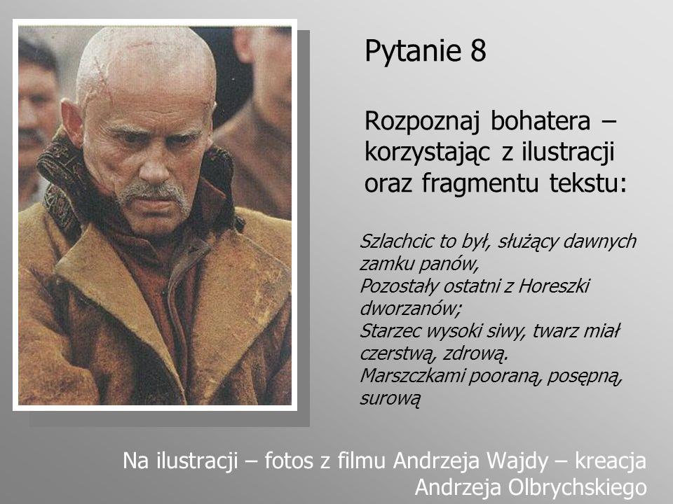 Pytanie 29 Półkozic, Szczerbiec, Mopanku – czyje to przezwiska.