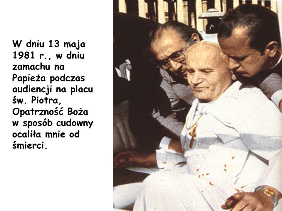 W dniu 13 maja 1981 r., w dniu zamachu na Papieża podczas audiencji na placu św. Piotra, Opatrzność Boża w sposób cudowny ocaliła mnie od śmierci.