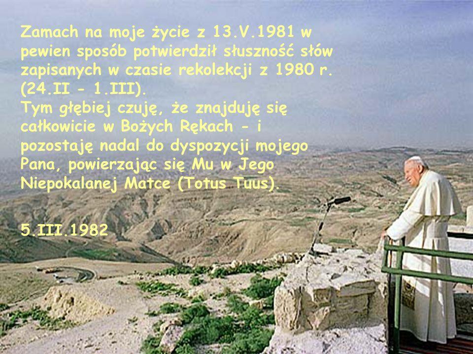 Zamach na moje życie z 13.V.1981 w pewien sposób potwierdził słuszność słów zapisanych w czasie rekolekcji z 1980 r. (24.II - 1.III). Tym głębiej czuj