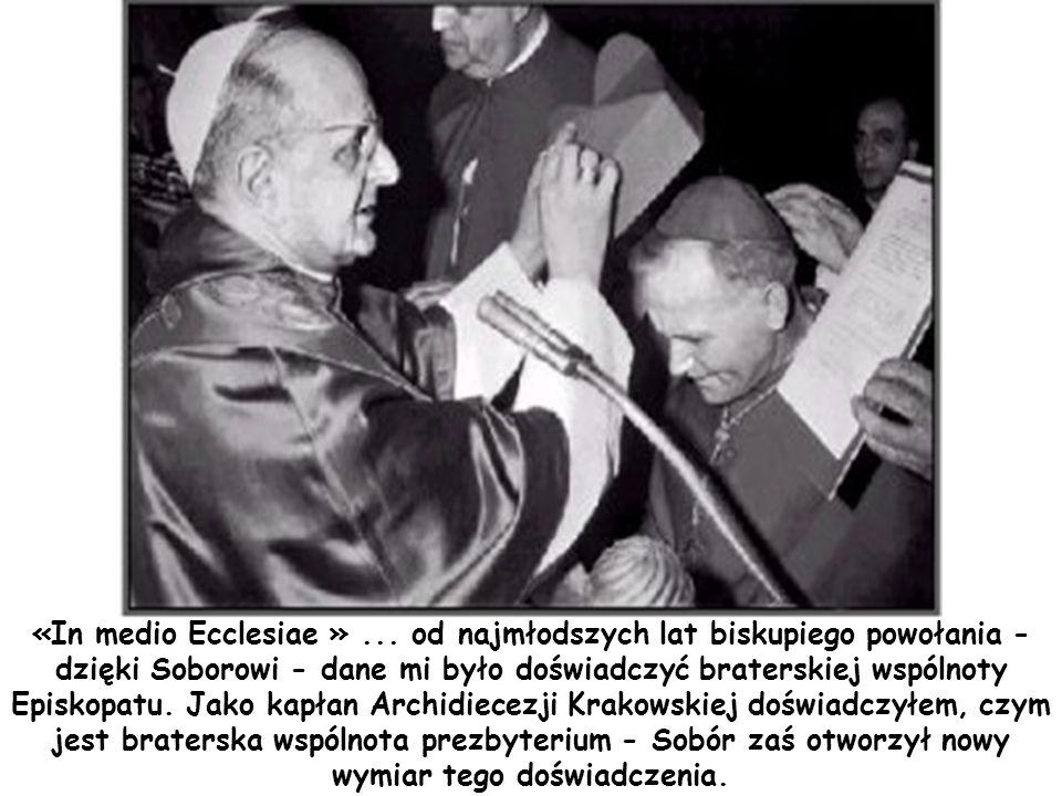 «In medio Ecclesiae »... od najmłodszych lat biskupiego powołania - dzięki Soborowi - dane mi było doświadczyć braterskiej wspólnoty Episkopatu. Jako